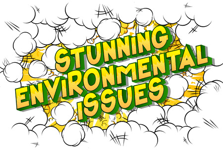 Stunning Environmental Issues - Vector illustrated comic book style phrase on abstract background.