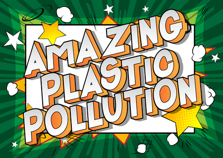 Amazing Plastic Pollution - Vector illustrated comic book style phrase on abstract background. Foto de archivo - 120533781