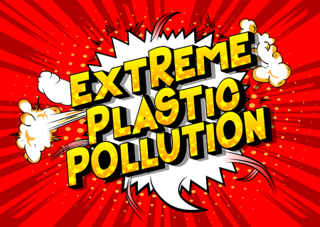 Extreme Plastic Pollution - Vector illustrated comic book style phrase on abstract background. Иллюстрация