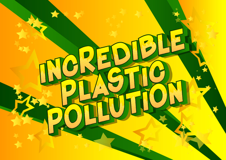 Incredible Plastic Pollution - Vector illustrated comic book style phrase on abstract background.