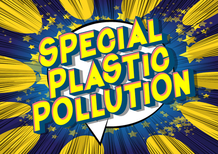 Special Plastic Pollution - Vector illustrated comic book style phrase on abstract background.