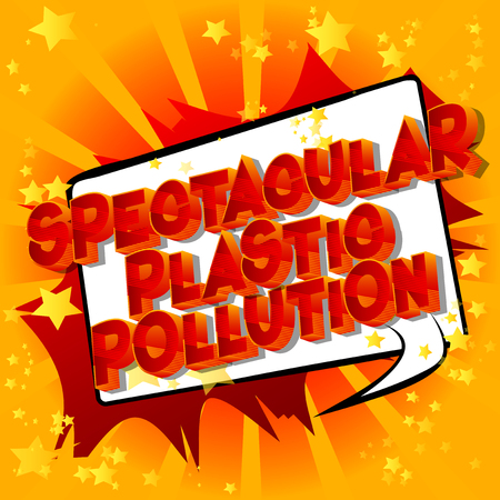 Spectacular Plastic Pollution - Vector illustrated comic book style phrase on abstract background.