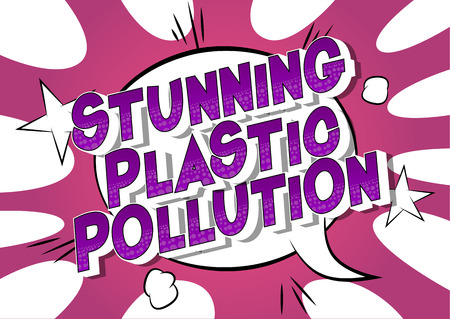 Stunning Plastic Pollution - Vector illustrated comic book style phrase on abstract background.