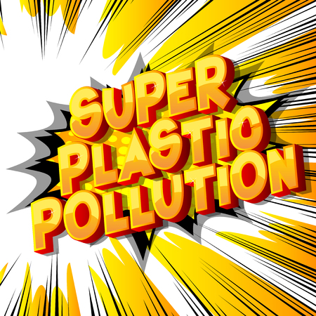 Super Plastic Pollution - Vector illustrated comic book style phrase on abstract background. Illustration