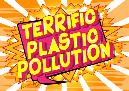 Terrific Plastic Pollution - Vector illustrated comic book style phrase on abstract background.