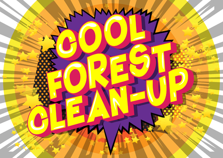 Cool Forest Clean-up - Vector illustrated comic book style phrase on abstract background. Banque d'images - 120576075