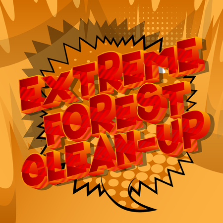 Extreme Forest Clean-up - Vector illustrated comic book style phrase on abstract background. Archivio Fotografico - 120576076
