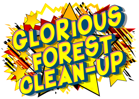 Glorious Forest Clean-up - Vector illustrated comic book style phrase on abstract background.