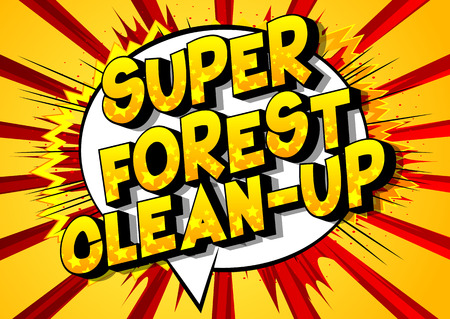 Super Forest Clean-up - Vector illustrated comic book style phrase on abstract background. Banque d'images - 120576082