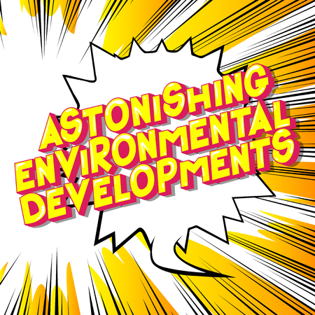 Astonishing Environmental Developments - Vector illustrated comic book style phrase on abstract background.