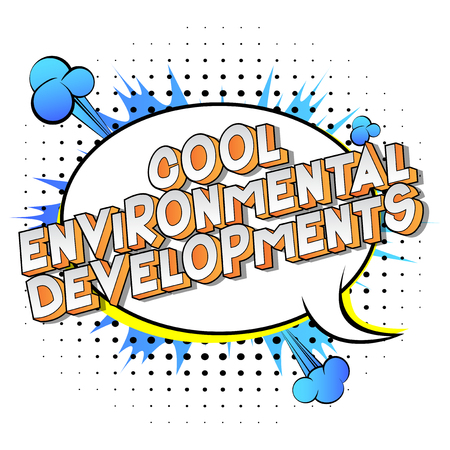 Cool Environmental Developments - Vector illustrated comic book style phrase on abstract background.