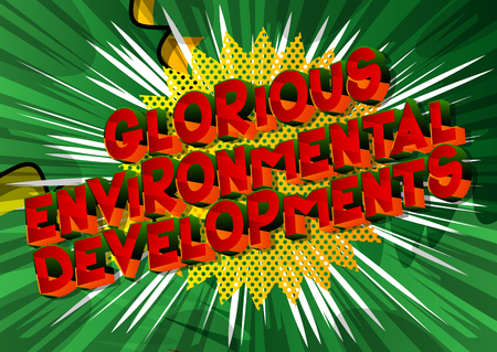 Glorious Environmental Developments - Vector illustrated comic book style phrase on abstract background. Illustration