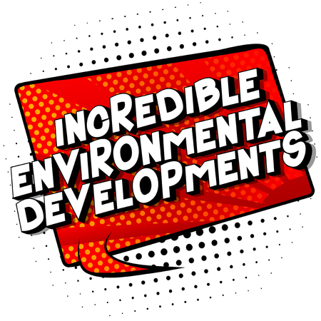 Incredible Environmental Developments - Vector illustrated comic book style phrase on abstract background.