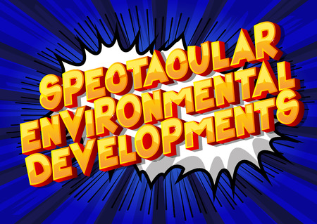Spectacular Environmental Developments - Vector illustrated comic book style phrase on abstract background.