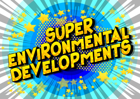 Super Environmental Developments - Vector illustrated comic book style phrase on abstract background. Illustration