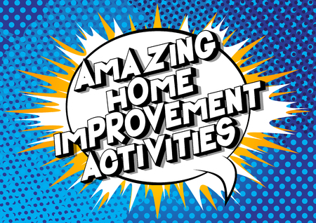 Amazing Home Improvement Activities - Vector illustrated comic book style phrase on abstract background.