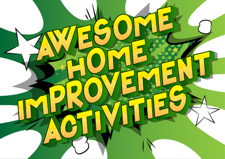 Awesome Home Improvement Activities - Vector illustrated comic book style phrase on abstract background.