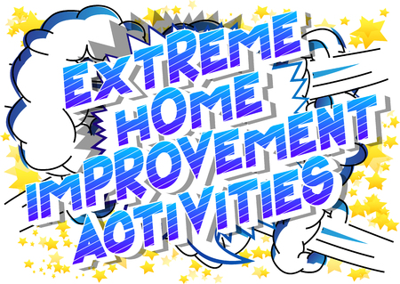 Extreme Home Improvement Activities - Vector illustrated comic book style phrase on abstract background. Stock Illustratie