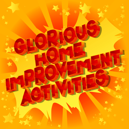 Glorious Home Improvement Activities - Vector illustrated comic book style phrase on abstract background.