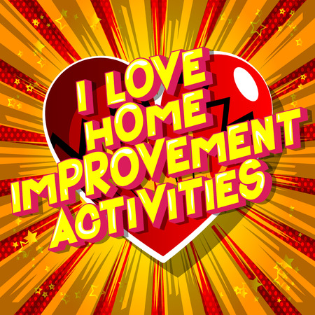 I Love Home Improvement Activities - Vector illustrated comic book style phrase on abstract background.
