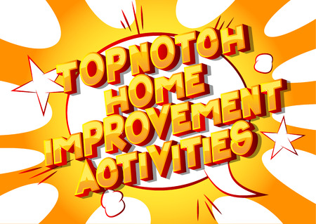 Topnotch Home Improvement Activities - Vector illustrated comic book style phrase on abstract background.