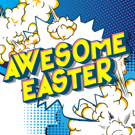 Awesome Easter - Vector illustrated comic book style phrase on abstract background.