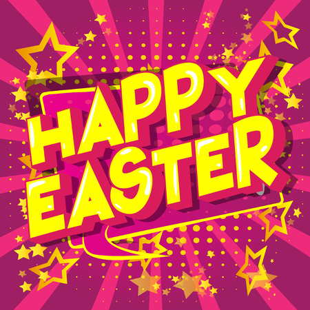 Happy Easter - Vector illustrated comic book style phrase on abstract background.