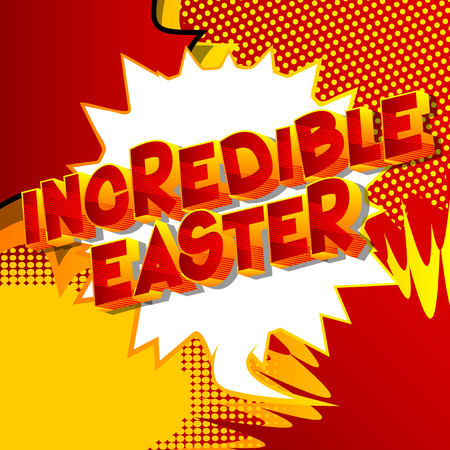 Incredible Easter - Vector illustrated comic book style phrase on abstract background.