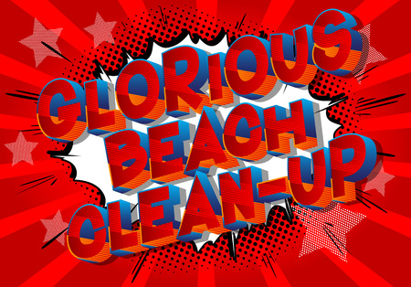 Glorious Beach Clean-up - Vector illustrated comic book style phrase on abstract background. Banque d'images - 121312994