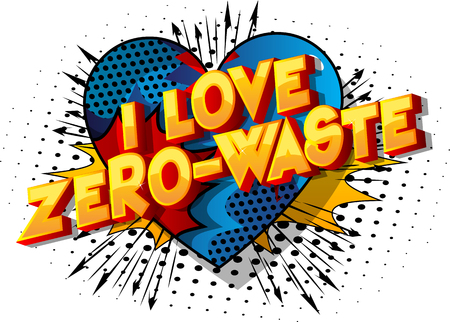 I Love Zero-Waste - Vector illustrated comic book style phrase on abstract background.I Love Zero-Waste - Vector illustrated comic book style phrase on abstract background. Stock Illustratie