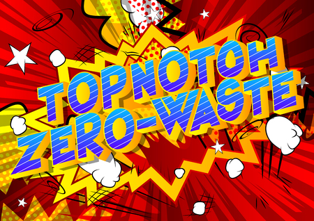 Topnotch Zero-Waste - Vector illustrated comic book style phrase on abstract background.