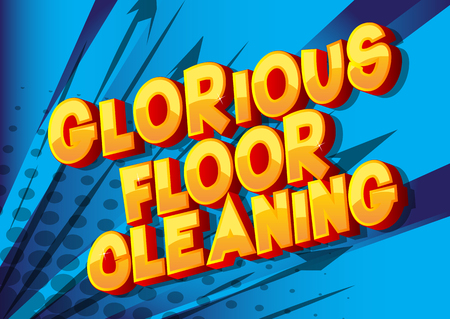 Glorious Floor Cleaning - Vector illustrated comic book style phrase on abstract background. Stock Illustratie