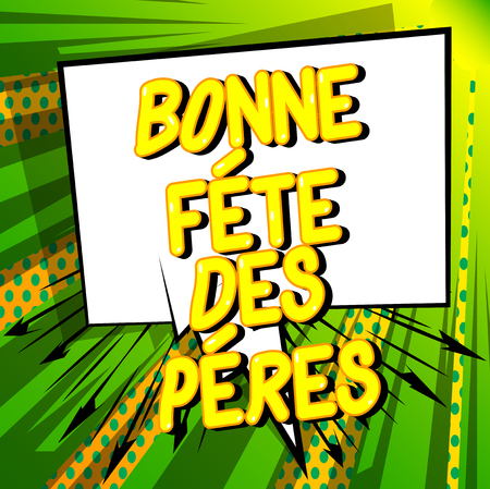 Bonne Fete Des Peres (Fathers Day in French) Vector illustrated comic book style phrase on abstract background.