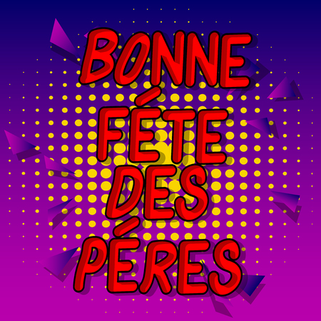 Bonne Fete Des Peres (Father's Day in French) Vector illustrated comic book style phrase on abstract background. Banco de Imagens - 123016226