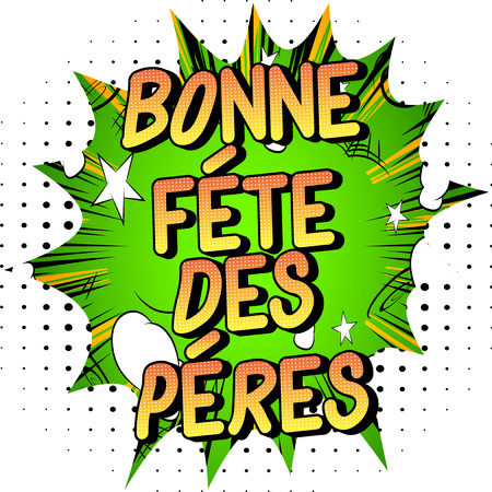 Bonne Fete Des Peres (Father's Day in French) Vector illustrated comic book style phrase on abstract background. Banco de Imagens - 123016228