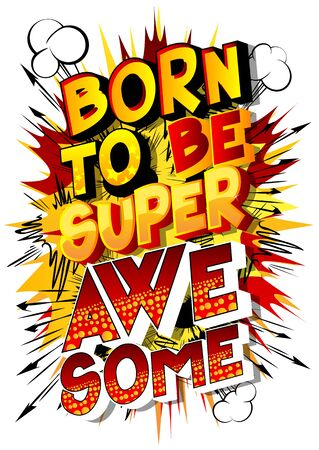 Vector cartoon illustration in the form of comic book style message: born to be super awesome. Typography, t-shirt graphics, print, poster, banner, slogan, flyer, postcard with abstract background.