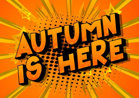 Vector cartoon illustration in the form of comic book style message: Autumn is here. Typography, t-shirt graphics, print, poster, banner, slogan, flyer, postcard with abstract background.