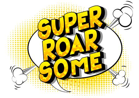 Vector illustrated comic book style Super Roar Some text.