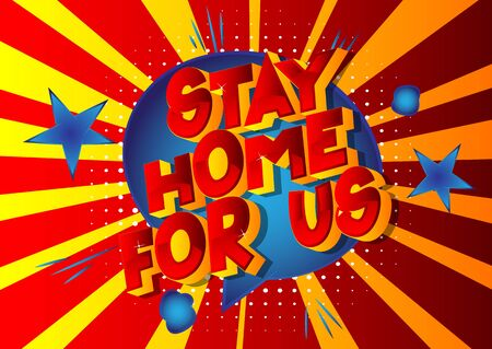 Stay Home For Us - Vector illustrated comic book style phrase with speech bubble.