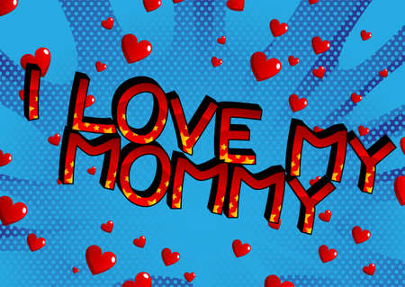 I love my mommy - Comic book style cartoon text on abstract background.