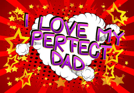 I love my perfect dad - Comic book style cartoon text on abstract background.