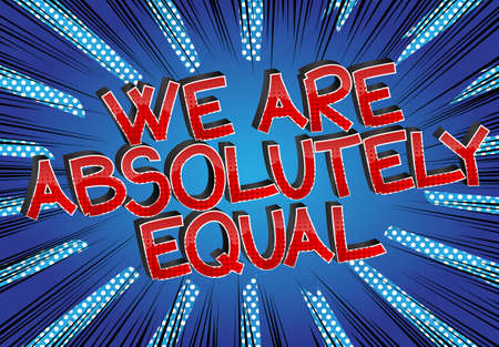 We Are Absolutely Equal text. Comic book style cartoon words on abstract comics background.