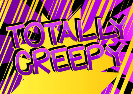 Totally Creepy Comic book style cartoon words on abstract colorful comics background.