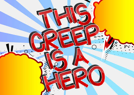 This Creep is a Hero Comic book style cartoon words on abstract colorful comics background.