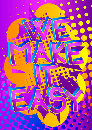 We Make It Easy. Comic book style cartoon words on abstract colorful comics background.