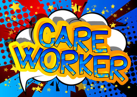 Care Worker. Comic book style cartoon words on abstract colorful comics background.