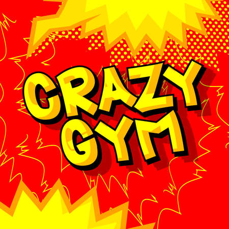 Crazy Gym - Comic book style text. Sport, training and fitness related words, quote on colorful background. Poster, banner, template. Cartoon vector illustration.