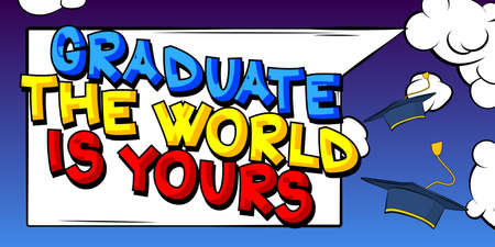 Graduate The World Is Yours - Comic book style text. Graduation, end of educational year related words, quote on colorful background. Poster, banner, template. Cartoon vector illustration.
