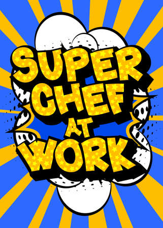 Super Chef At Work - Comic book style text. Restaurant event related words, quote on colorful background. Poster, banner, template. Cartoon vector illustration.