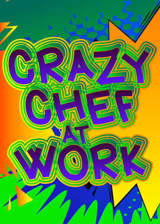 Crazy Chef At Work - Comic book style text. Restaurant event related words, quote on colorful background. Poster, banner, template. Cartoon vector illustration. Vettoriali